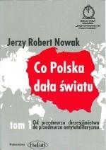 Okładka książki Co Polska dała światu. T. 1, Od przedmurza chrześcijaństwa do przedmurza antytotalitaryzmu