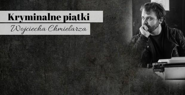 Kryminalne piątki Wojciecha Chmielarza