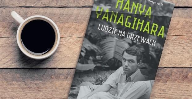 """Duże życie - przedpremierowa recenzja """"Ludzi na drzewach"""" Hanyi Yanagihary"""