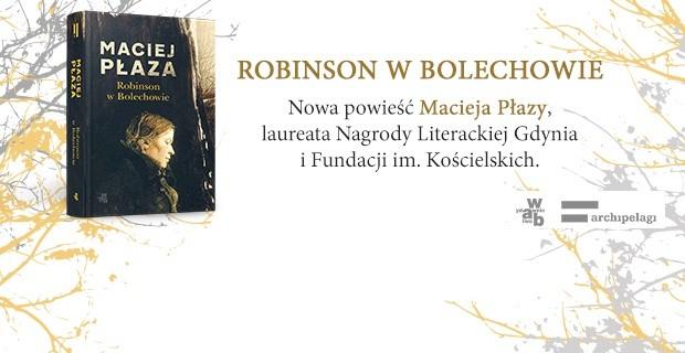Robinson w Bolechowie – nowa powieść Macieja Płazy
