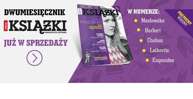 """Masłowska, Eugenides i Chabon w nowym wydaniu """"Książki. Magazyn do czytania"""""""