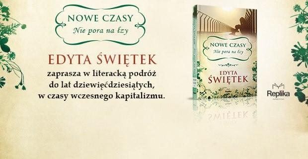 """Edyta Świętek, autorka bestsellerowej sagi """"Spacer Aleją Róż"""", powraca z kolejną powieścią """"Nowe czasy. Nie pora na łzy""""."""