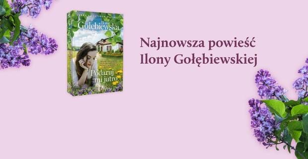 """""""Podaruj mi jutro"""" Ilony Gołębiewskiej. Nowa powieść mistrzyni emocji!"""