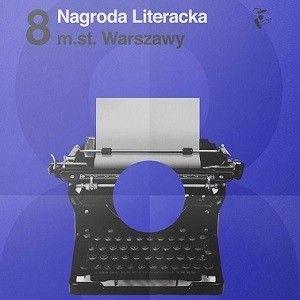 Nominacje do 8. edycji Nagrody Literackiej m.st. Warszawy