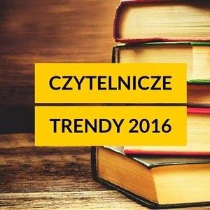 Trendy czytelnicze na 2016 rok