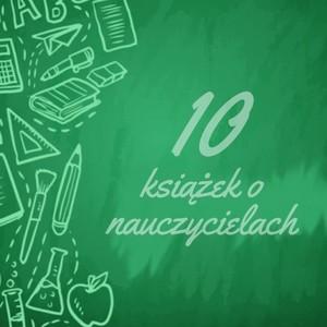 Dziesięć książek o nauczycielach
