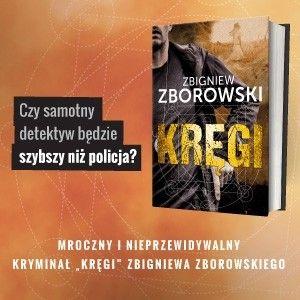 Kryminalne historie zwykle są mocno osadzone w rzeczywistości – wywiad ze Zbigniewem Zborowskim