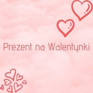 Prezent na Walentynki [KONKURS]