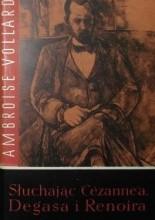 Słuchając Cezanne'a, Degasa i Renoira - Ambroise Vollard