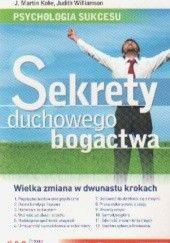 Okładka książki Psychologia sukcesu. Sekrety duchowego bogactwa J. Martin Kohe,Judith Williamson