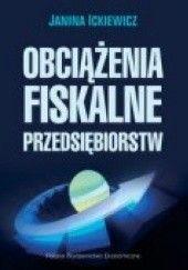 Okładka książki Obciążenia fiskalne przedsiębiorstw Janina Ickiewicz