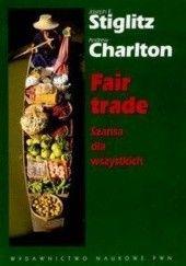 Okładka książki Fair trade Szansa dla wszystkich Joseph E. Stiglitz,Andrew Charlton