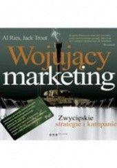 Okładka książki Wojujący marketing. Zwycięskie strategie i kampanie Al Ries,Jack Trout