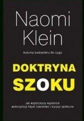 Okładka książki Doktryna szoku. Jak współczesny kapitalizm wykorzystuje klęski żywiołowe i kryzysy społeczne Naomi Klein