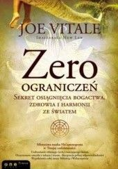 Okładka książki Zero ograniczeń. Sekret osiągnięcia bogactwa, zdrowia i harmonii ze światem Joe Vitale,Ihaleakala Hew Len,Ph.D