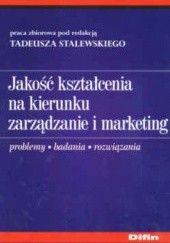 Okładka książki Jakość kształcenia na kierunku zarządzanie i marketing. Problemy, badania, rozwiązania Tadeusz Stalewski