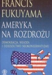 Okładka książki Ameryka na rozdrożu Francis Fukuyama