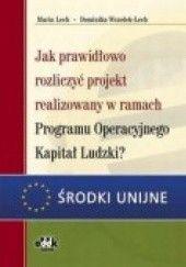 Okładka książki Jak Prawidłowo Rozliczyć Projekt Realizowany W Ramach Programu Operacyjnego Kapitał Ludzkia Maria Lech,Dominika Wszołek-Lech