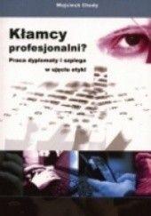 Okładka książki Kłamcy profesjonalni? Praca dyplomaty i szpiega w ujęciu etyki Wojciech Chudy