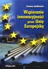 Okładka książki Wspieranie inowacyjności przez Unię Europejską Joanna Jankiewicz