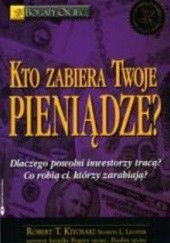 Okładka książki Kto zabiera Twoje pieniądze? Robert Toru Kiyosaki