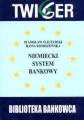 Okładka książki Niemiecki system bankowy. Wnioski dla Polski Ilona Romiszewska,Stanisław Flejterski