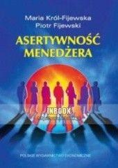 Okładka książki Asertywność menedżera Maria Król-Fijewska,Piotr Fijewski