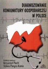 Okładka książki Diagnozowanie koniunktury gospodarczej w Polsce Krzysztof Piech,Sylwia Pangsy-Kania