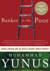 Okładka książki Banker to the Poor: Micro-Lending and the Battle Against World Poverty Muhammad Yunus