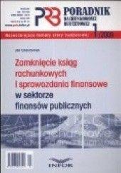 Okładka książki Zamknięcie Ksiąg Rachunkowych I Sprawozdania Finansowe W Sektorze Finansów Publicznych. Poradnik Rachunkowości Budżetowej 2009/01 Jan Charytoniuk