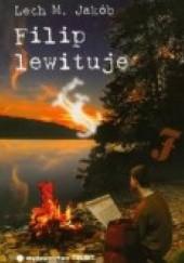 Okładka książki Filip lewituje Lech M. Jakób