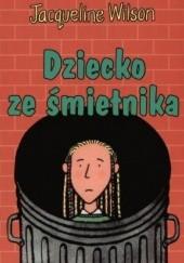 Okładka książki Dziecko ze śmietnika Jacqueline Wilson