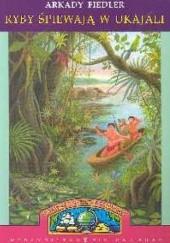 Okładka książki Ryby śpiewają w Ukajali Arkady Fiedler