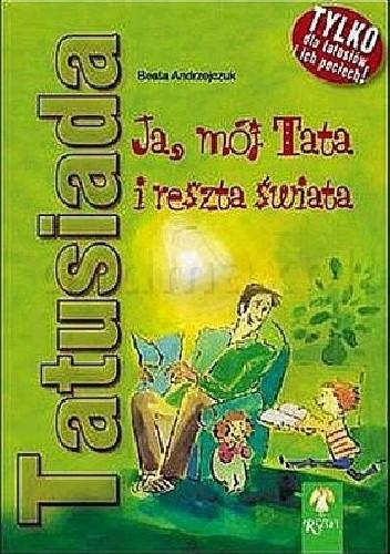 Okładka książki Tatusiada. Ja, mój Tata i reszta świata