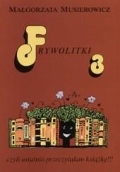 Okładka książki Frywolitki 3 czyli ostatnio przeczytałam książkę!!! Małgorzata Musierowicz