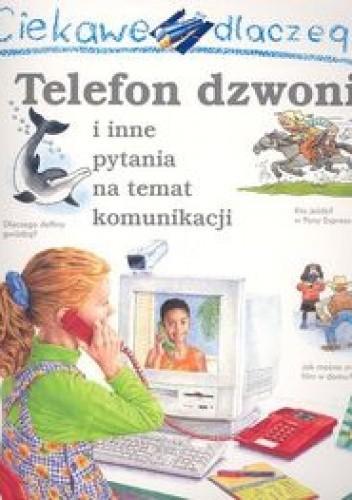 Okładka książki Ciekawe dlaczego telefon dzwoni i inne pytania na temat komunikacji Richard Mead