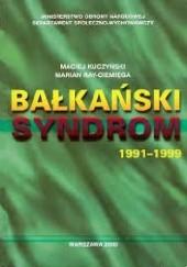 Okładka książki Bałkański syndrom : konflikty zbrojne w byłej Jugosławii 1991-99 i wojna w Kosowie : udział wielonarodowych sił pokojowych NATO w utrzymaniu pokoju na Bałkanach 1993-2000 Maciej Kuczyński