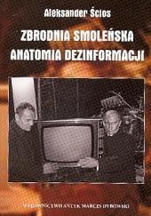 Okładka książki Zbrodnia smoleńska. Anatomia dezinformacji Aleksander Ścios