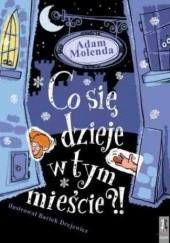 Okładka książki Co się dzieje w tym mieście?! Adam Molenda
