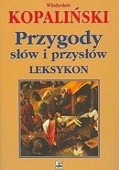 Okładka książki Przygody słów i przysłów. Leksykon Władysław Kopaliński