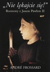 """Okładka książki """"Nie lękajcie się!"""" Rozmowy z Janem Pawłem II Jan Paweł II,André Frossard"""
