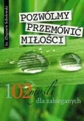 Okładka książki Pozwólmy przemówić miłości - 102 myśli dla zabieganych Zbigniew Sobolewski