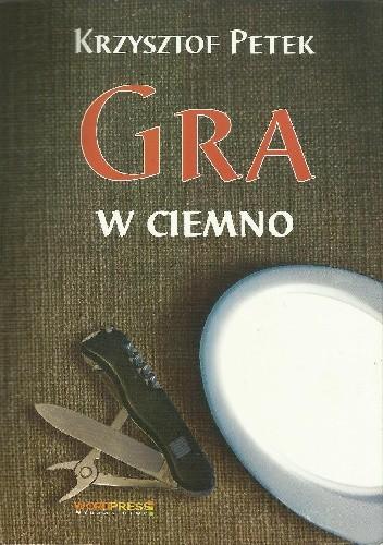 Okładka książki Gra w ciemno Krzysztof Petek
