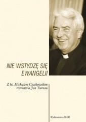 Okładka książki Nie wstydzę się Ewangelii. Z ks. Michałem Czajkowskim rozmawia Jan Turnau Jan Turnau,Ks. Michał Czajkowski