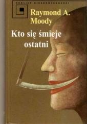 Okładka książki Kto się śmieje ostatni Raymond A. Moody