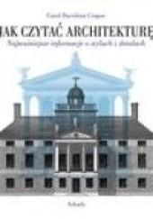 Okładka książki Jak czytać architekturę? Najważniejsze informacje o stylach i detalach Carol Davidson Cragoe