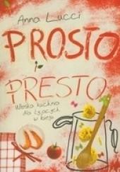 Okładka książki Prosto i presto. Włoska kuchnia dla żyjących w biegu Anna Lucci