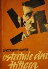 Okładka książki Ostatnie dni Hitlera Hugh Redwald Trevor-Roper