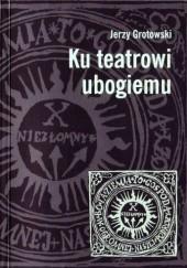 Okładka książki Ku teatrowi ubogiemu Jerzy Grotowski