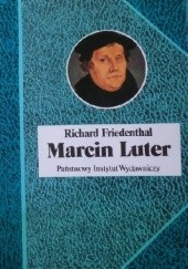 Okładka książki Marcin Luter. Jego życie i czasy Richard Friedenthal